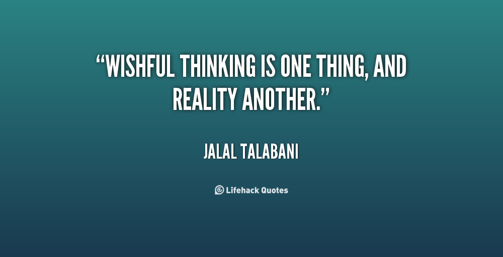 quote-Jalal-Talabani-wishful-thinking-is-one-thing-and-reality-98680